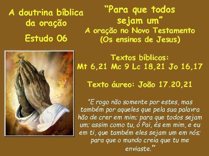 """A doutrina bíblica da oração Estudo 06 """"Para que todos sejam um"""" A oração"""