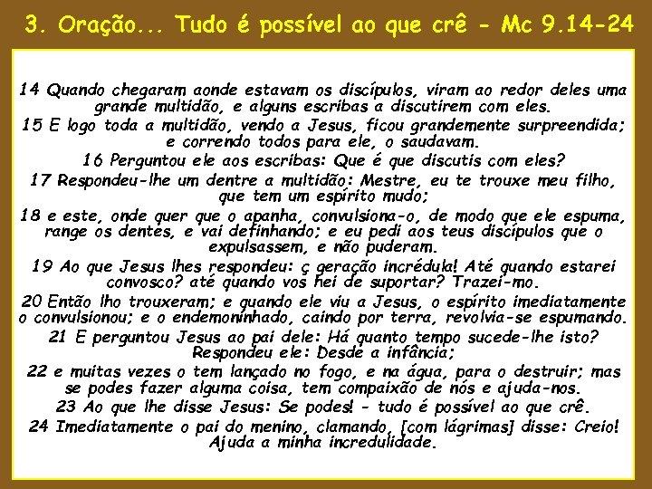 3. Oração. . . Tudo é possível ao que crê - Mc 9. 14