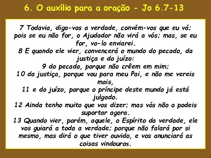 6. O auxílio para a oração - Jo 6. 7 -13 uaenho estava para