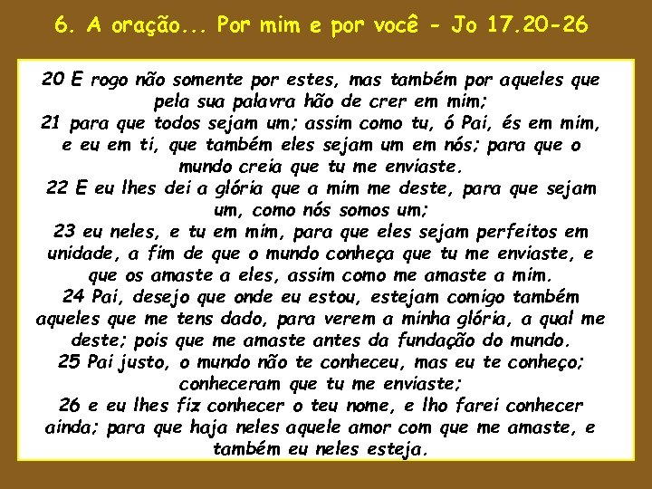 6. A oração. . . Por mim e por você - Jo 17. 20