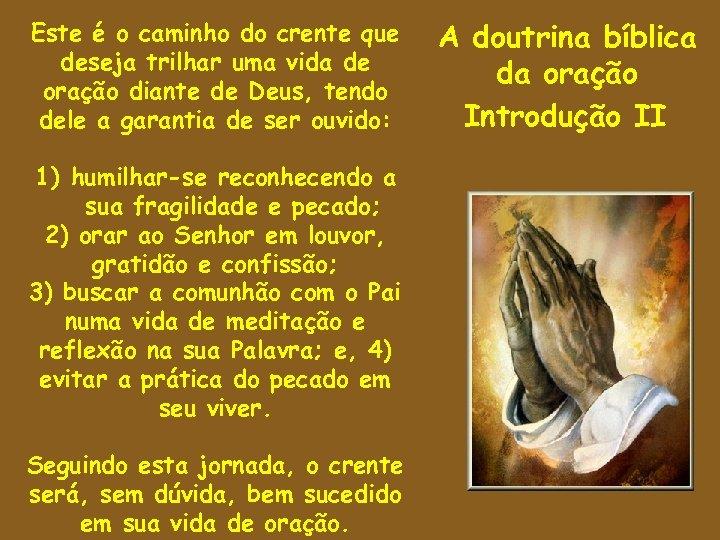 Este é o caminho do crente que deseja trilhar uma vida de oração diante