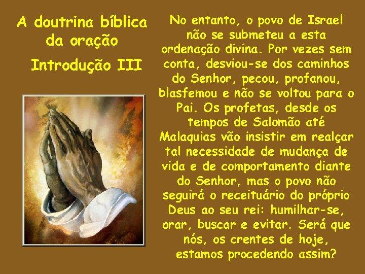 A doutrina bíblica da oração Introdução III No entanto, o povo de Israel não