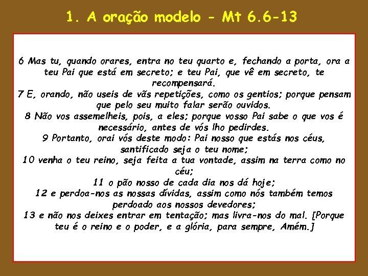 1. A oração modelo - Mt 6. 6 -13 • 1 Então disse Salomão: