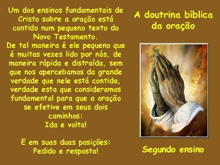 Um dos ensinos fundamentais de Cristo sobre a oração está contido num pequeno texto