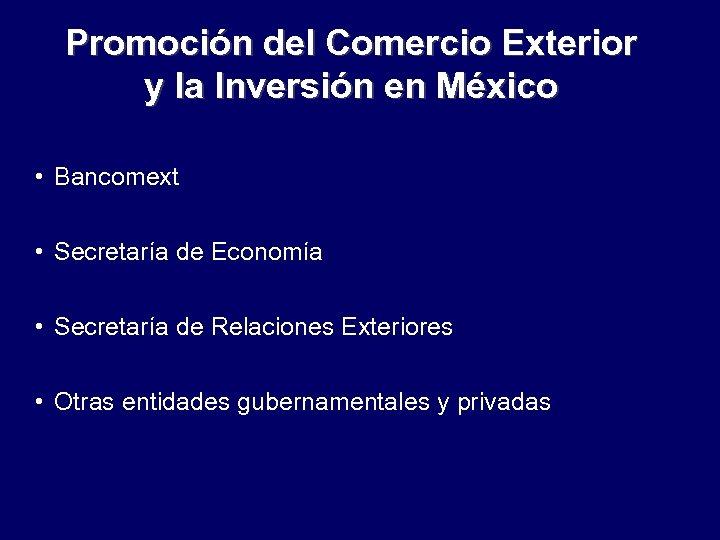Promoción del Comercio Exterior y la Inversión en México • Bancomext • Secretaría de
