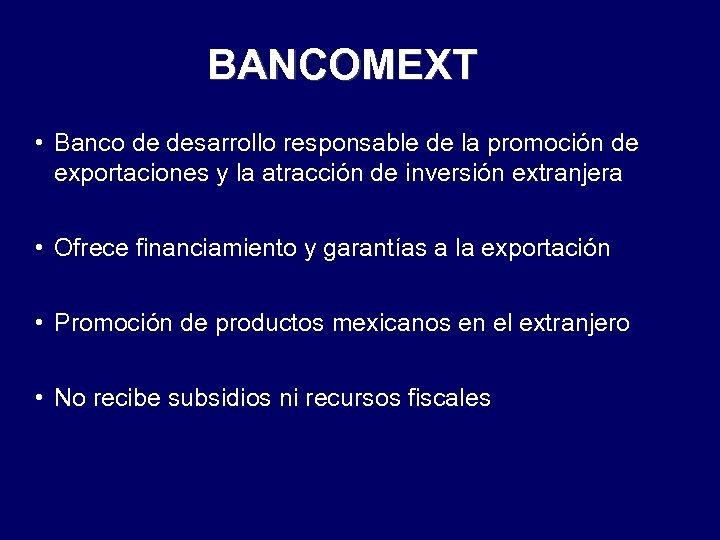 BANCOMEXT • Banco de desarrollo responsable de la promoción de exportaciones y la atracción