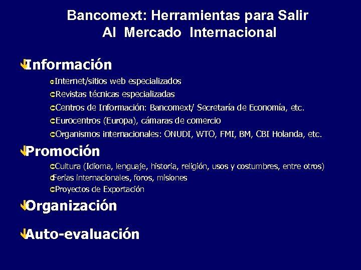 Bancomext: Herramientas para Salir Al Mercado Internacional ê Información ÛInternet/sitios ÛRevistas ÛCentros web especializados