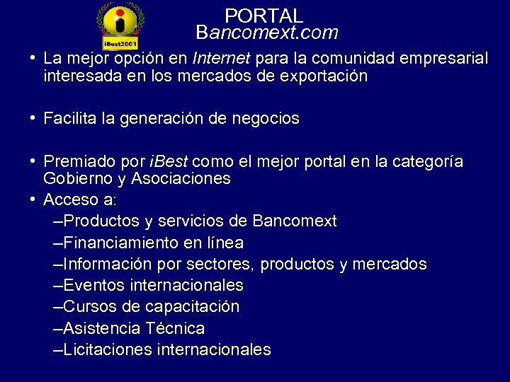 PORTAL Bancomext. com • La mejor opción en Internet para la comunidad empresarial interesada