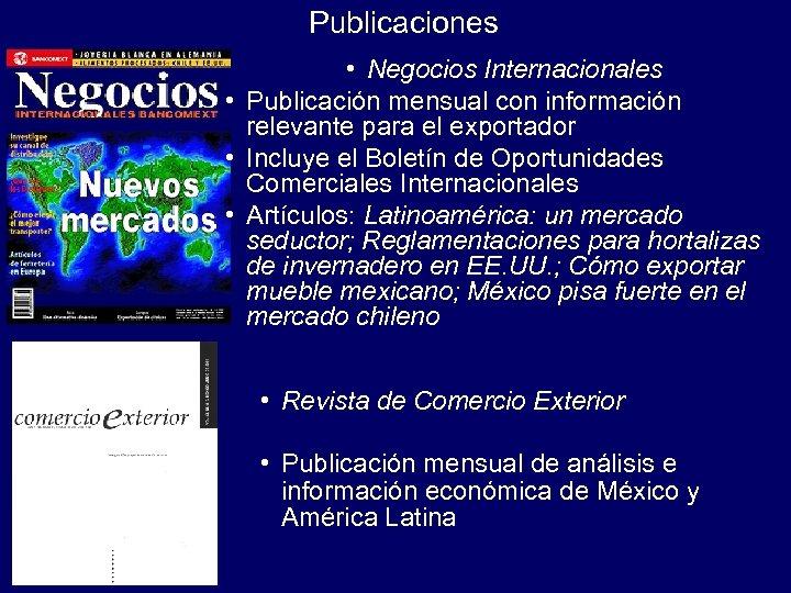 Publicaciones • Negocios Internacionales • Publicación mensual con información relevante para el exportador •