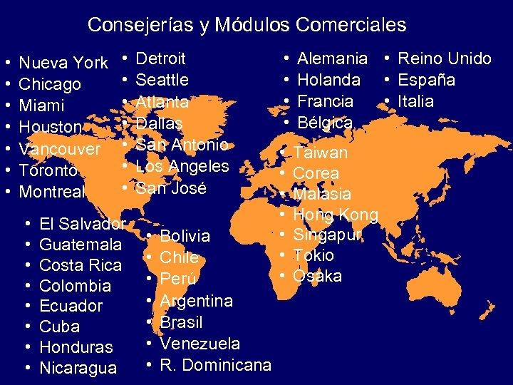 Consejerías y Módulos Comerciales • • Nueva York Chicago Miami Houston Vancouver Toronto Montreal