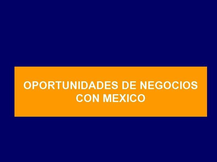 OPORTUNIDADES DE NEGOCIOS CON MEXICO