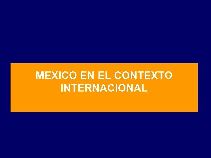 MEXICO EN EL CONTEXTO INTERNACIONAL