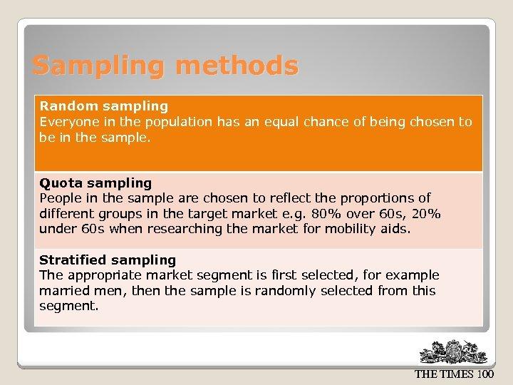 Sampling methods Random sampling Everyone in the population has an equal chance of being