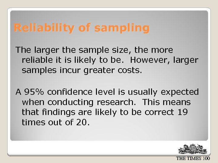 Reliability of sampling The larger the sample size, the more reliable it is likely