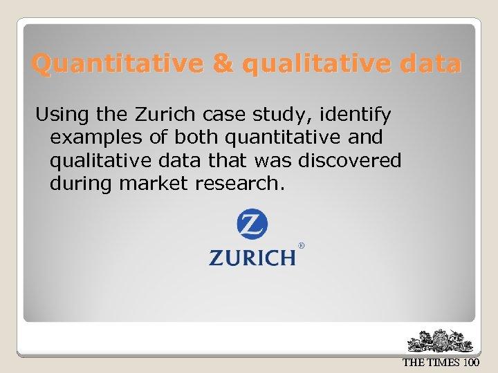 Quantitative & qualitative data Using the Zurich case study, identify examples of both quantitative