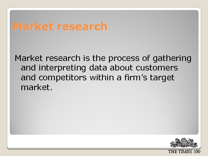 Market research is the process of gathering and interpreting data about customers and competitors