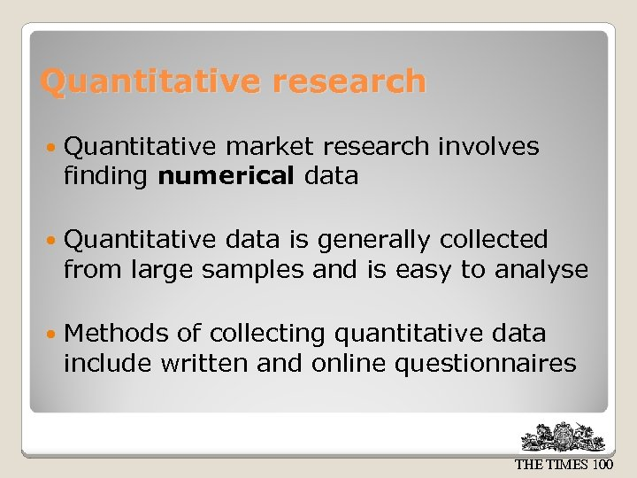 Quantitative research Quantitative market research involves finding numerical data Quantitative data is generally collected