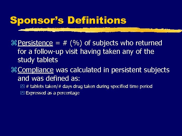 Sponsor's Definitions z Persistence = # (%) of subjects who returned for a follow-up