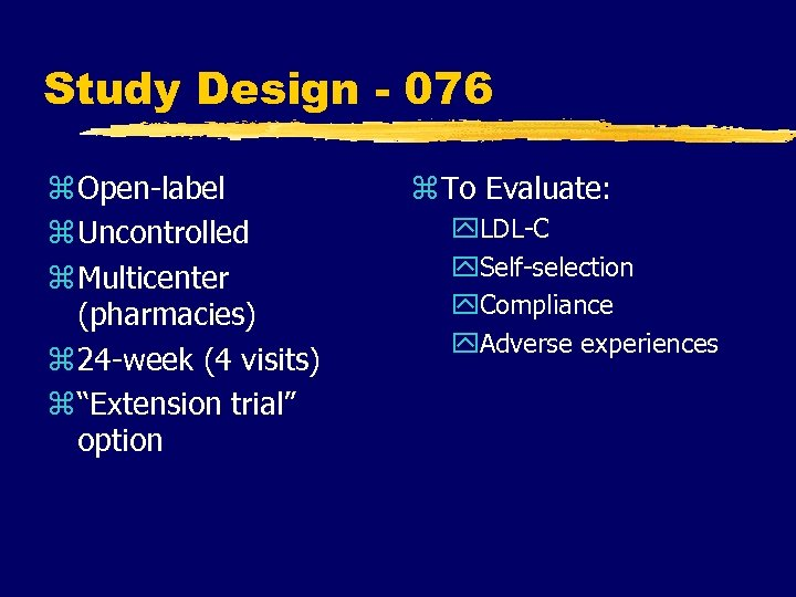 Study Design - 076 z Open-label z Uncontrolled z Multicenter (pharmacies) z 24 -week