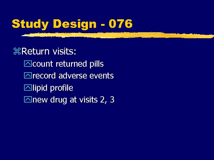 Study Design - 076 z. Return visits: ycount returned pills yrecord adverse events ylipid
