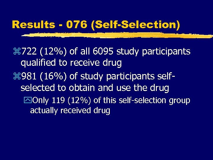 Results - 076 (Self-Selection) z 722 (12%) of all 6095 study participants qualified to