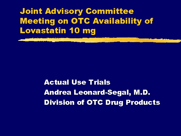 Joint Advisory Committee Meeting on OTC Availability of Lovastatin 10 mg Actual Use Trials