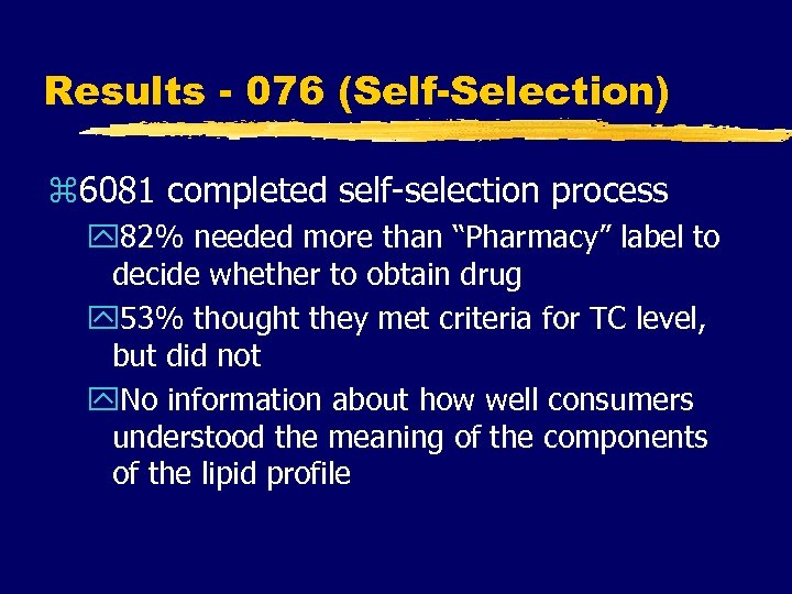 Results - 076 (Self-Selection) z 6081 completed self-selection process y 82% needed more than