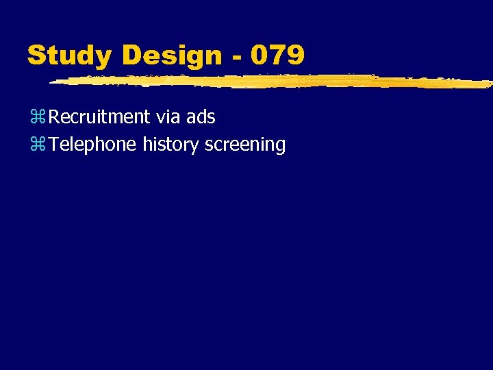 Study Design - 079 z Recruitment via ads z Telephone history screening