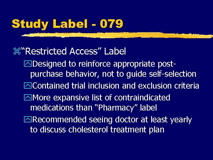 "Study Label - 079 z""Restricted Access"" Label y. Designed to reinforce appropriate postpurchase behavior,"