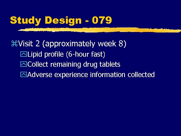 Study Design - 079 z. Visit 2 (approximately week 8) y. Lipid profile (6