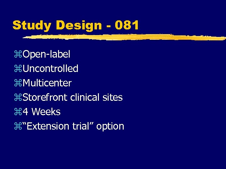 Study Design - 081 z. Open-label z. Uncontrolled z. Multicenter z. Storefront clinical sites