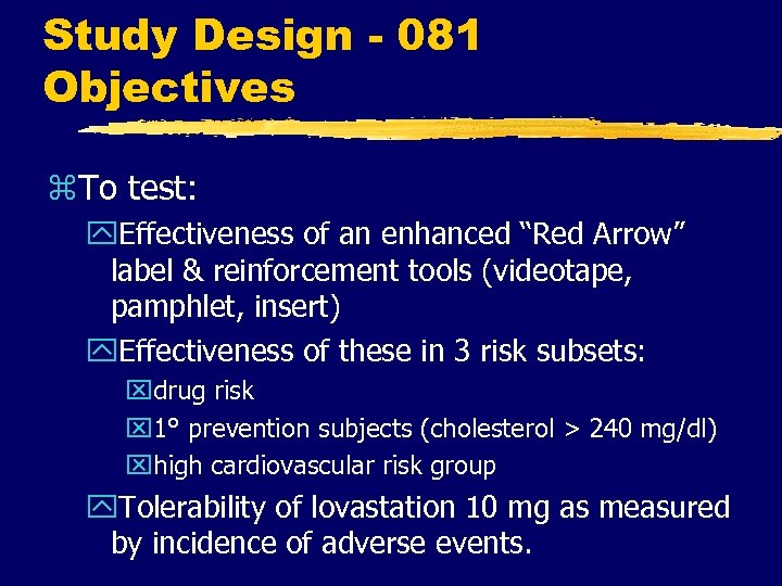 "Study Design - 081 Objectives z. To test: y. Effectiveness of an enhanced ""Red"