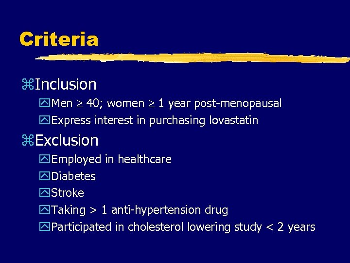 Criteria z. Inclusion y. Men 40; women 1 year post-menopausal y. Express interest in
