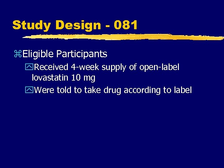Study Design - 081 z. Eligible Participants y. Received 4 -week supply of open-label