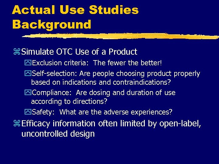 Actual Use Studies Background z Simulate OTC Use of a Product y. Exclusion criteria: