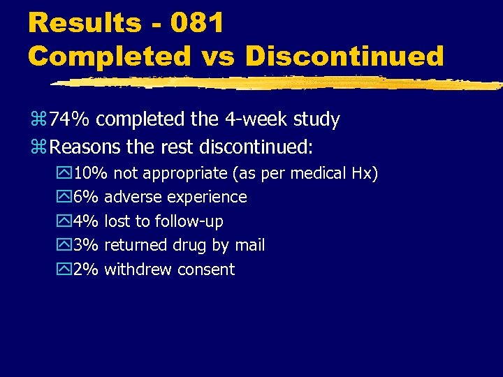 Results - 081 Completed vs Discontinued z 74% completed the 4 -week study z