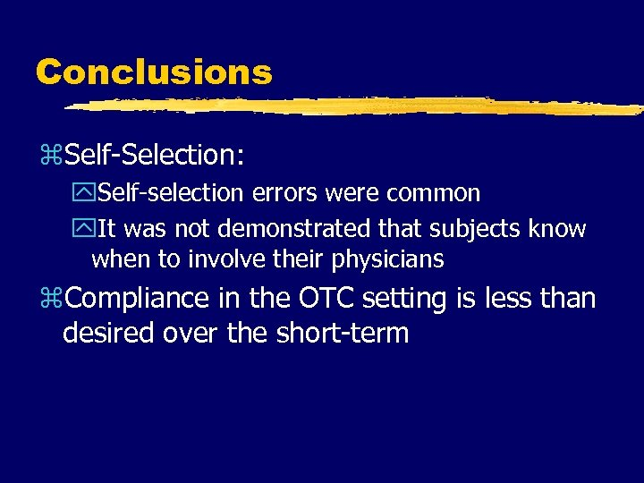 Conclusions z. Self-Selection: y. Self-selection errors were common y. It was not demonstrated that