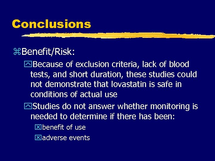 Conclusions z. Benefit/Risk: y. Because of exclusion criteria, lack of blood tests, and short