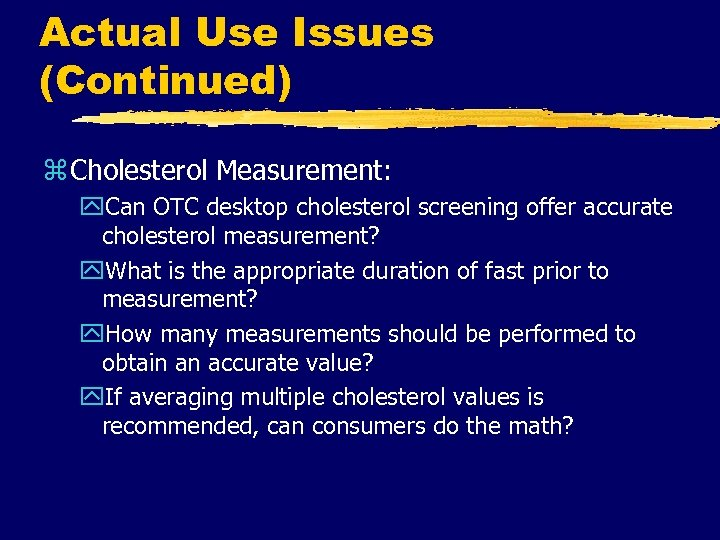 Actual Use Issues (Continued) z Cholesterol Measurement: y. Can OTC desktop cholesterol screening offer