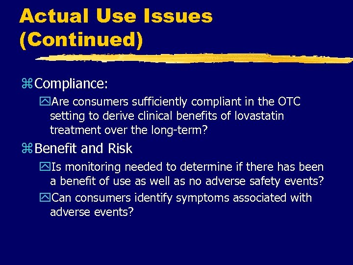 Actual Use Issues (Continued) z Compliance: y. Are consumers sufficiently compliant in the OTC