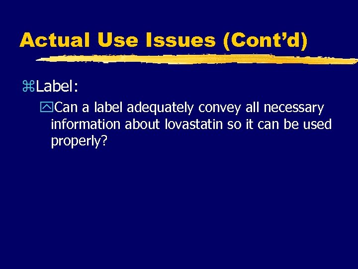 Actual Use Issues (Cont'd) z. Label: y. Can a label adequately convey all necessary