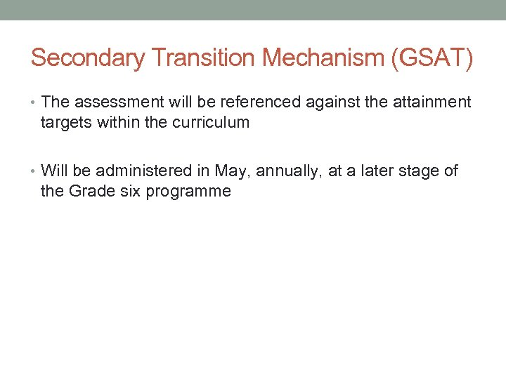 Secondary Transition Mechanism (GSAT) • The assessment will be referenced against the attainment targets