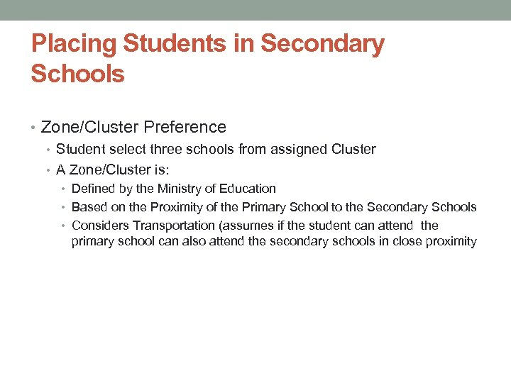 Placing Students in Secondary Schools • Zone/Cluster Preference • Student select three schools from
