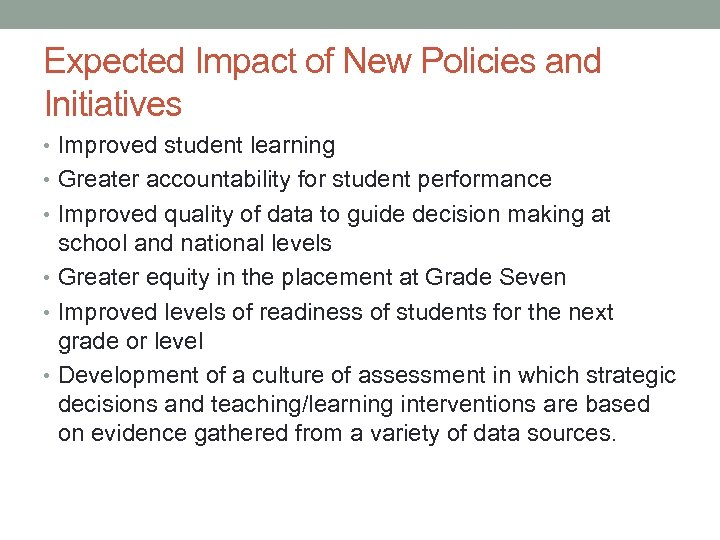 Expected Impact of New Policies and Initiatives • Improved student learning • Greater accountability