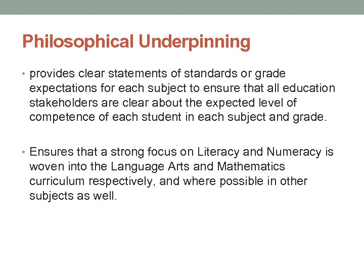 Philosophical Underpinning • provides clear statements of standards or grade expectations for each subject