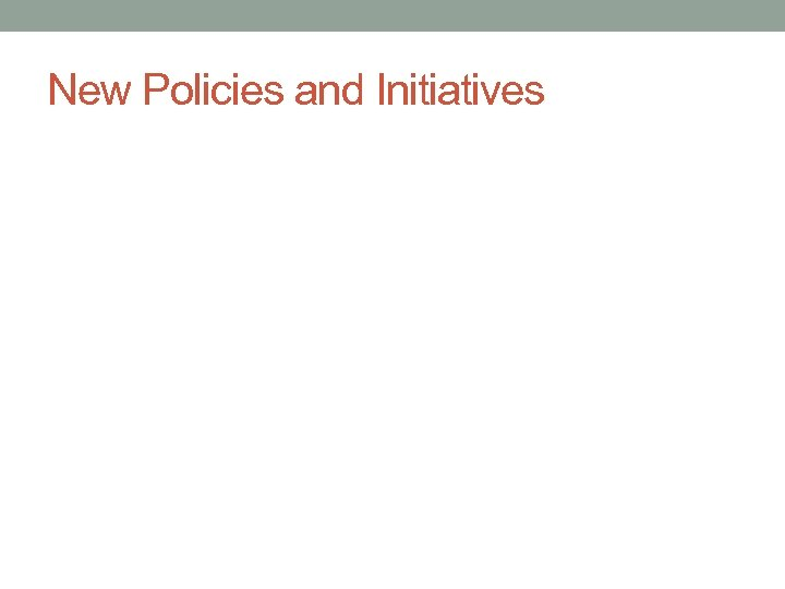 New Policies and Initiatives