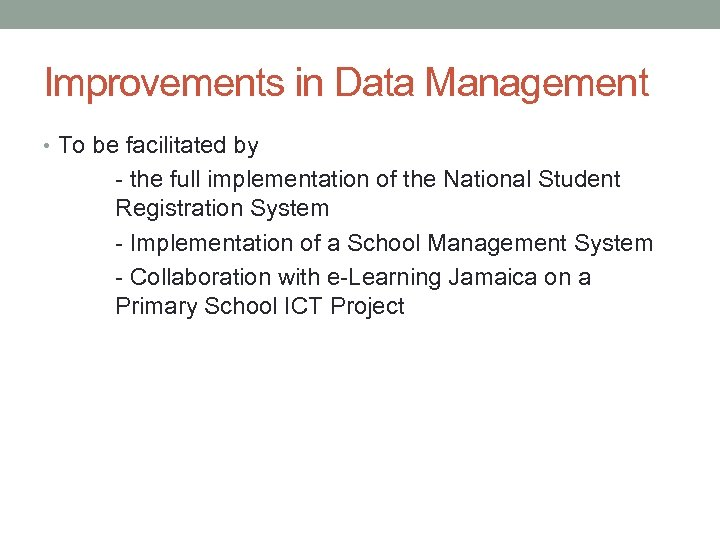 Improvements in Data Management • To be facilitated by - the full implementation of