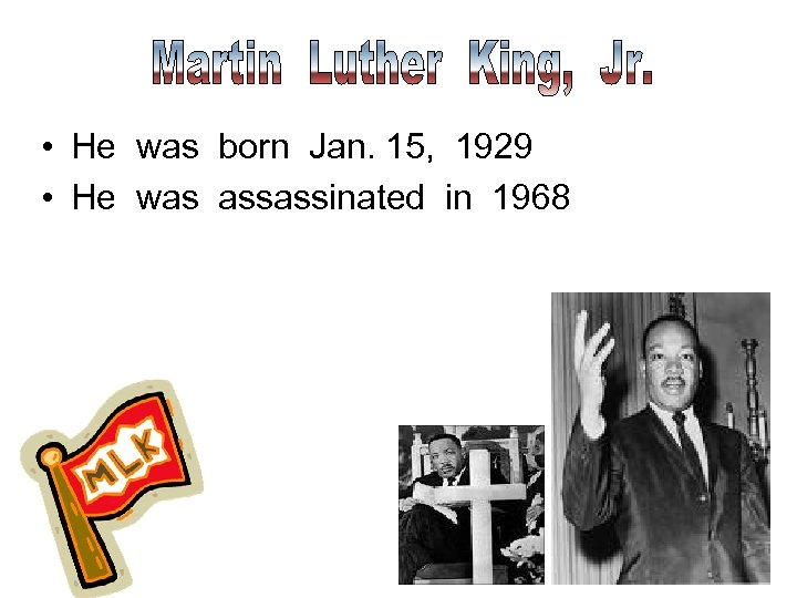 • He was born Jan. 15, 1929 • He was assassinated in 1968