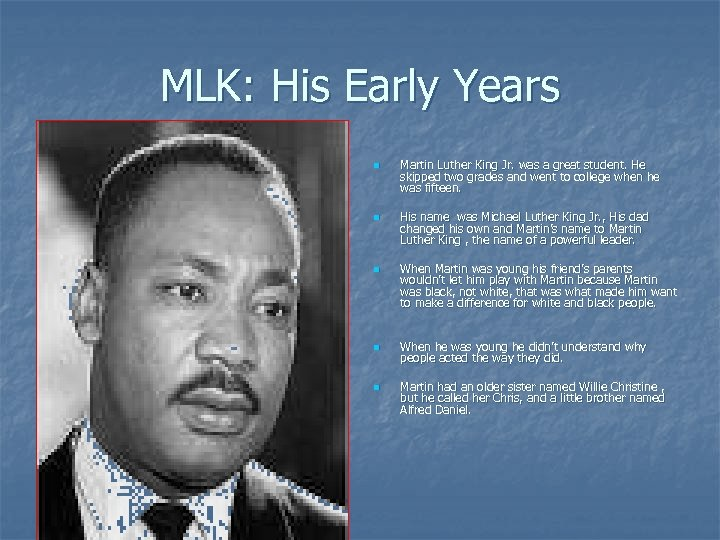 MLK: His Early Years n n n Martin Luther King Jr. was a great