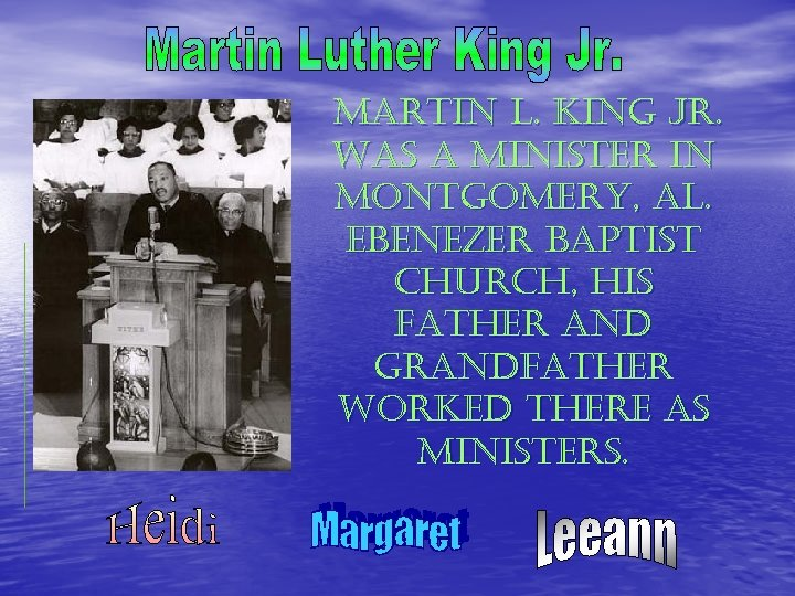 martin l. king Jr. was a minister in montgomery, al. ebenezer baptist church, his